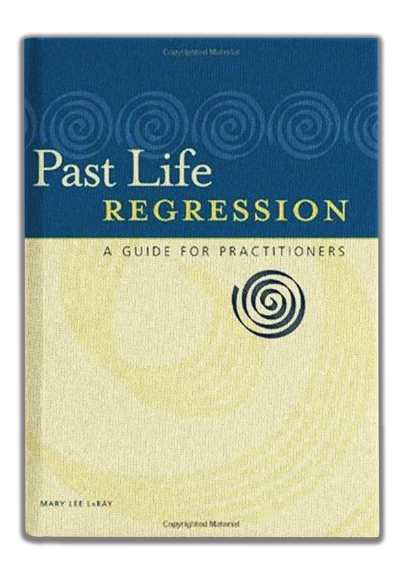 Past Life Regression A Guide for Practitioners